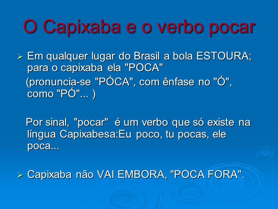 O Capixaba e o verbo pocar Em qualquer lugar do Brasil a bola ESTOURA; para o capixaba ela