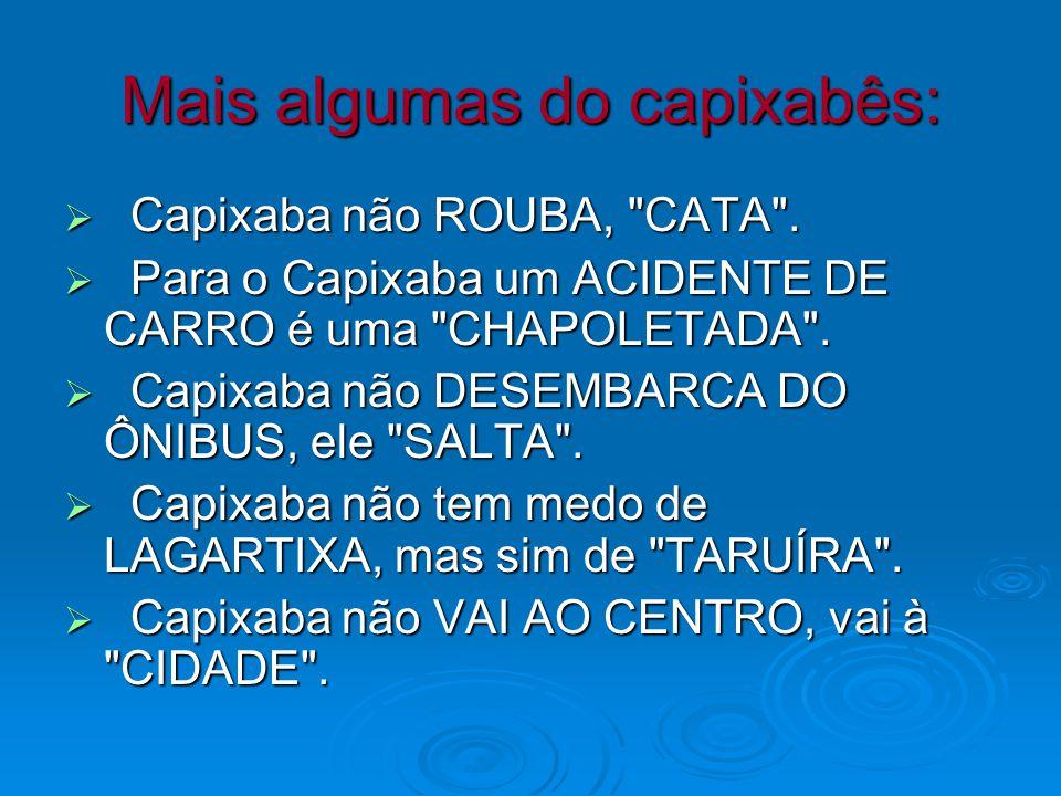 Capixaba não SE ESPANTA, fala IÁ (o equivalente ao UAI dos mineiros...).