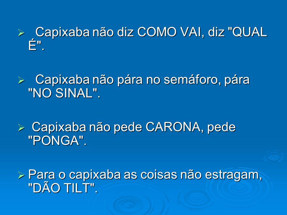 Capixaba não fala NÃO, fala É RUIM, HEIN! .Capixaba não fala NÃO, fala É RUIM, HEIN! .