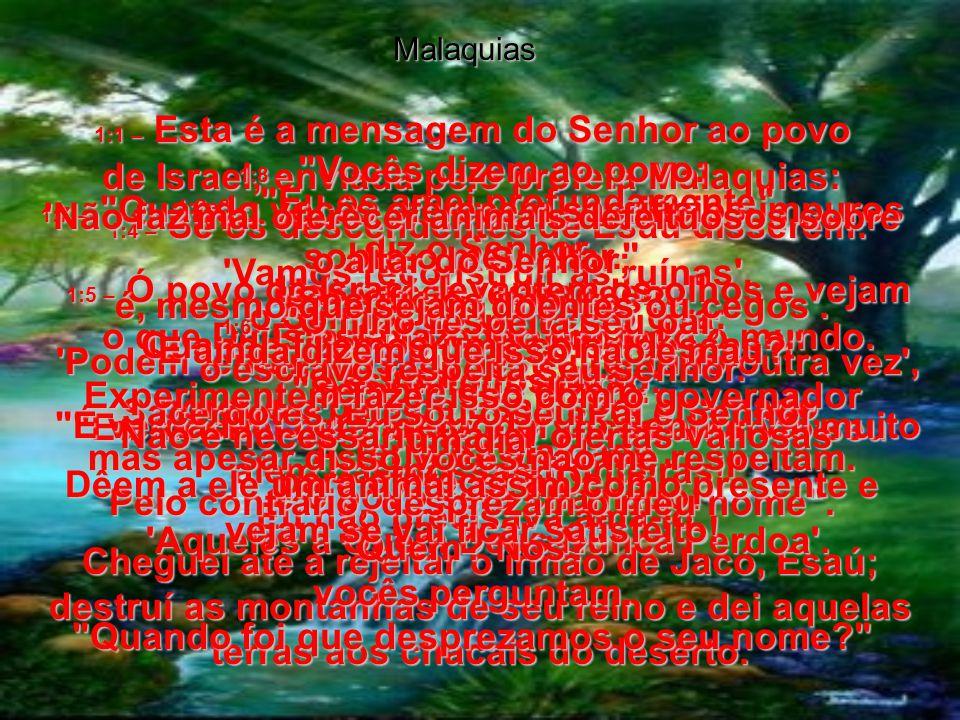 Malaquias 1:1 – Esta é a mensagem do Senhor ao povo de Israel, enviada pelo profeta Malaquias: 1:2e3 – Eu os amei profundamente , diz o Senhor.