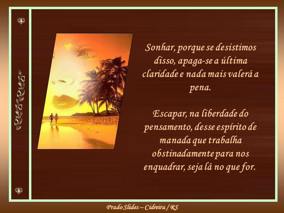 Prado Slides – Cidreira / RS...Questionar o que nos é imposto, sem rebeldias insensatas, mas sem demasiada sensatez.