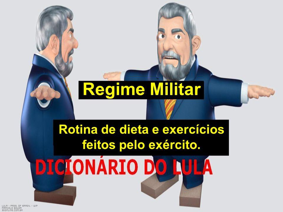 Regime Militar Rotina de dieta e exercícios feitos pelo exército.