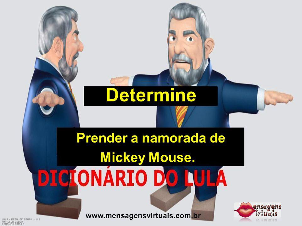 Determine Prender a namorada de Mickey Mouse. www.mensagensvirtuais.com.br