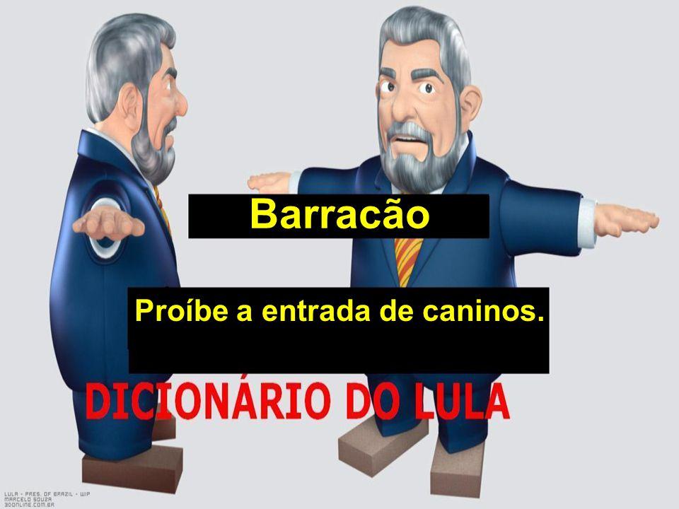 Barracão Proíbe a entrada de caninos.