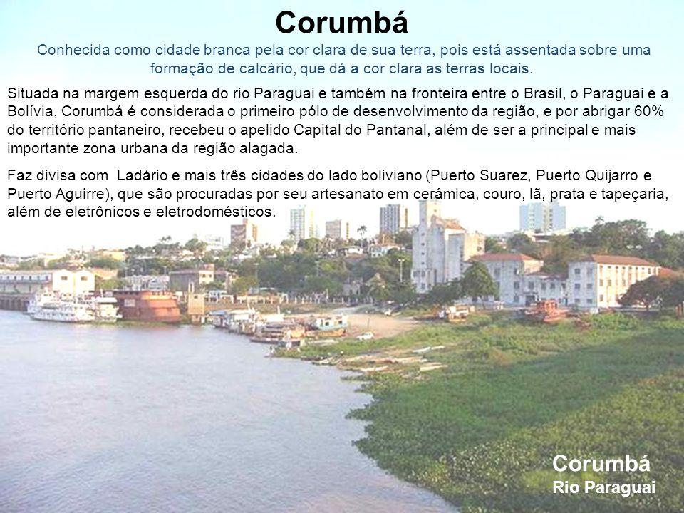 Corumbá – Pórtico de entrada É a segunda cidade mais importante do estado em termos econômicos (depois da capital), a primeira em cultura e a terceira