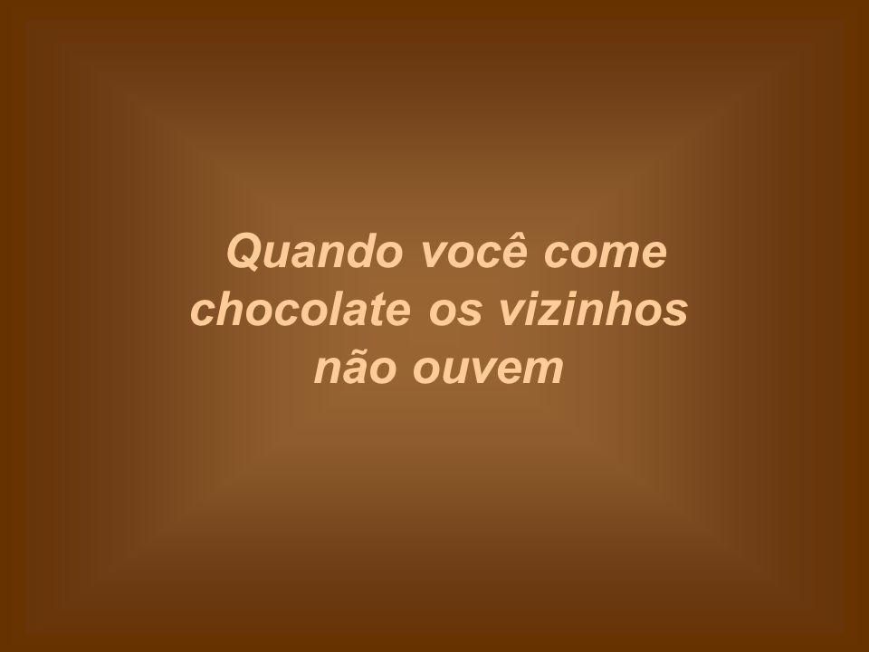 Você nunca é muito jovem, ou muito velho para comer chocolate