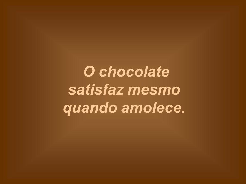 Você pode comer chocolate quando está menstruada ou menstruado... sei lá...