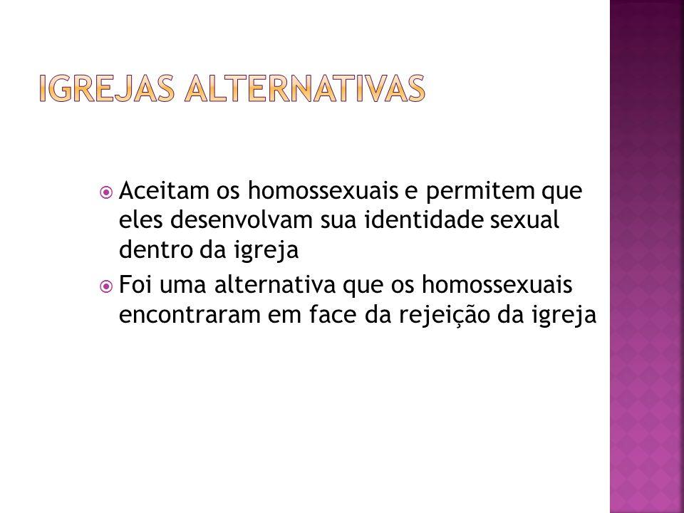 Aceitam os homossexuais e permitem que eles desenvolvam sua identidade sexual dentro da igreja Foi uma alternativa que os homossexuais encontraram em