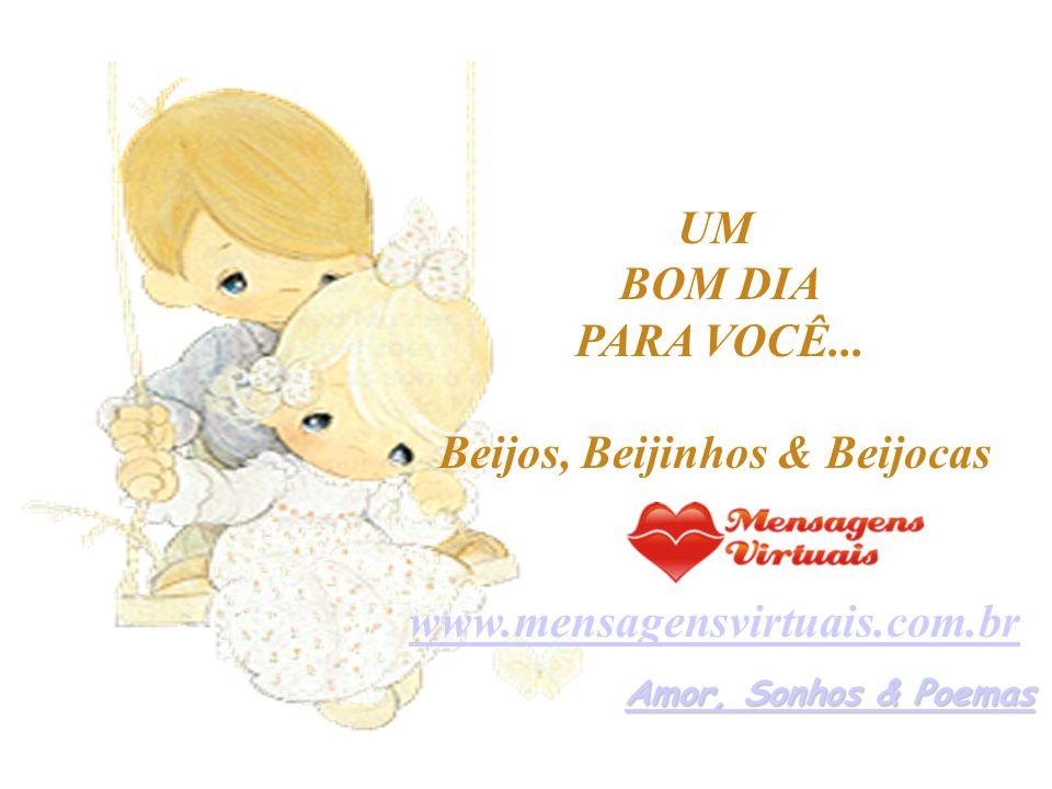 UM BOM DIA PARA VOCÊ... Beijos, Beijinhos & Beijocas www.mensagensvirtuais.com.br Amor, Sonhos & Poemas Amor, Sonhos & Poemas