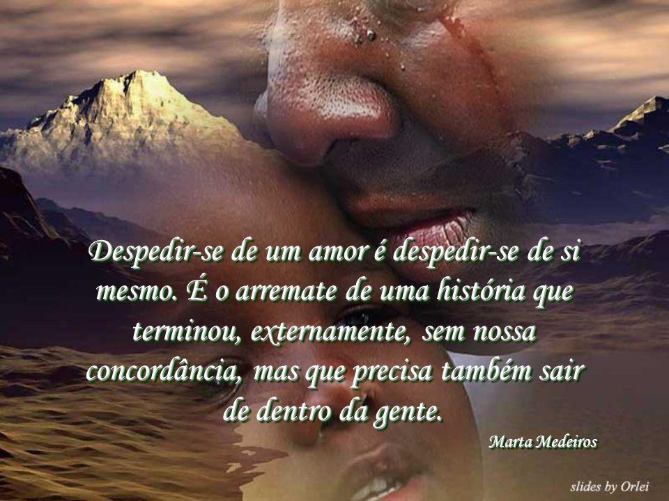 Se um dia tiver que escolher entre o mundo e o amor...