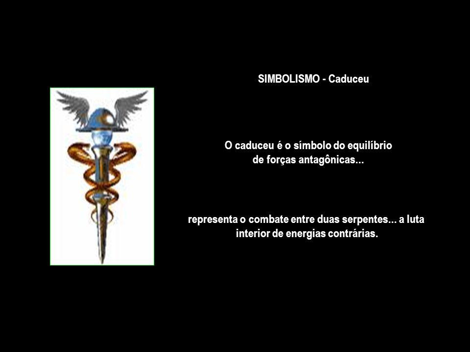 SIMBOLISMO - Caduceu O caduceu é o símbolo do equilíbrio de forças antagônicas...