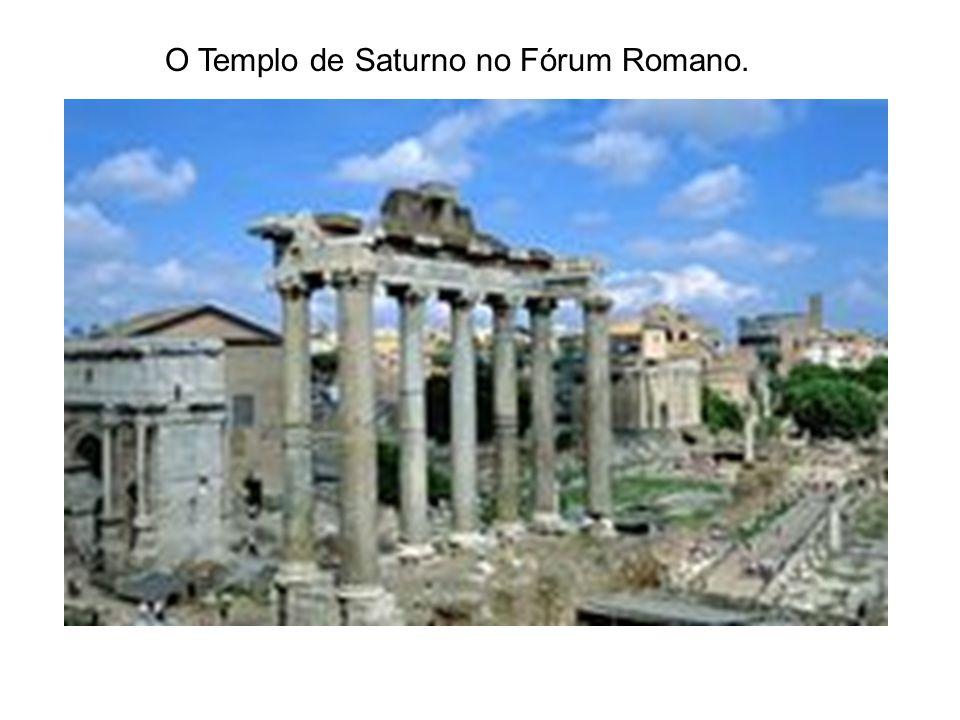 O Templo de Saturno no Fórum Romano.