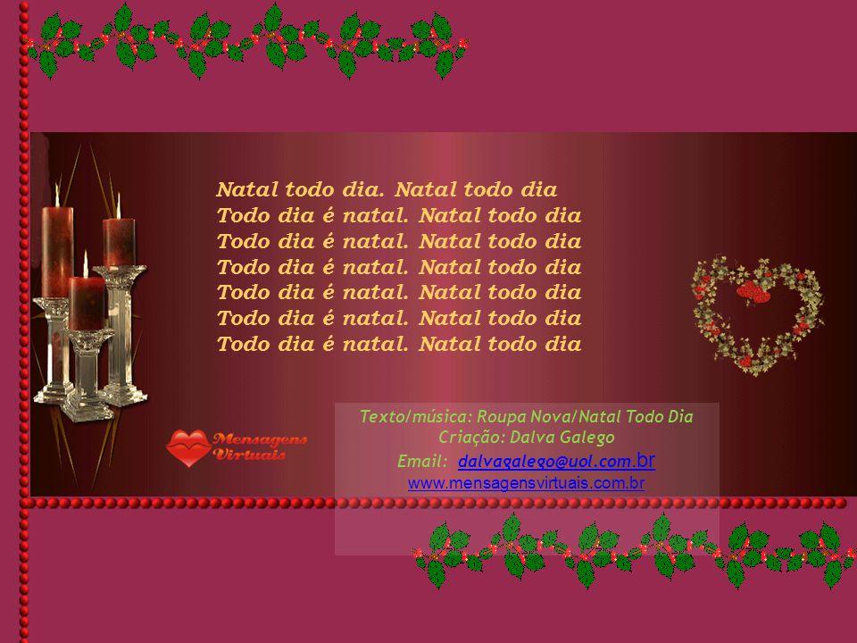 Se a gente é capaz de espalhar alegria Se a gente é capaz de toda essa magia Eu tenho certeza que a gente podia Fazer com que fosse Natal todo dia Se