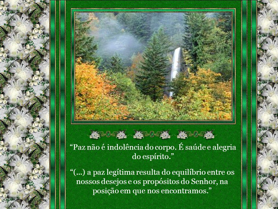 (...) a paz legítima resulta do equilíbrio entre os nossos desejos e os propósitos do Senhor, na posição em que nos encontramos.