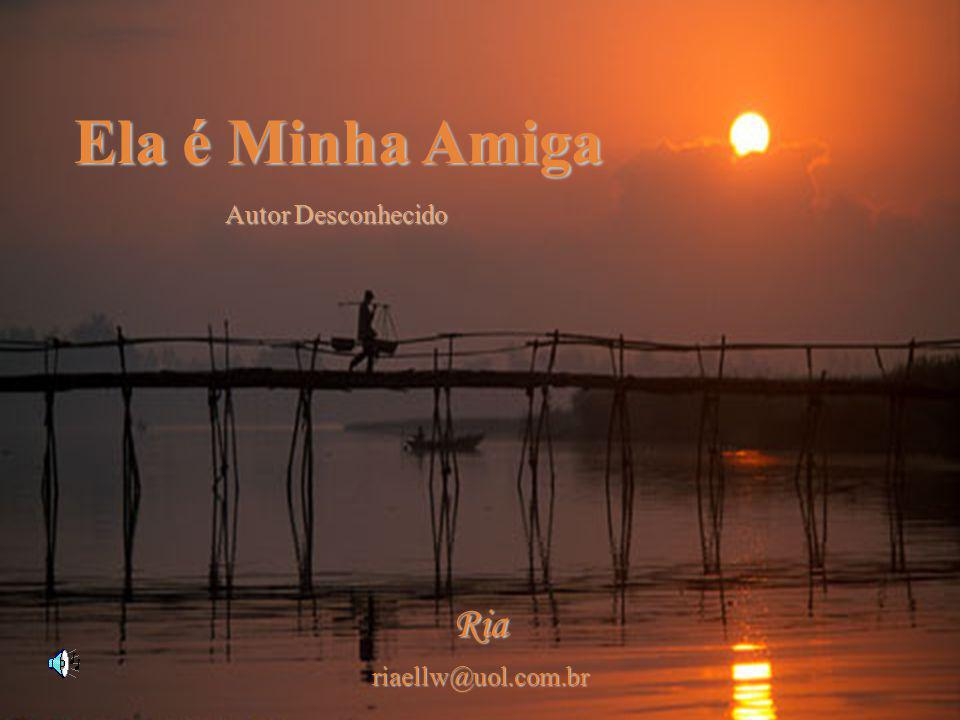 Ela é Minha Amiga Autor Desconhecido Riariaellw@uol.com.br