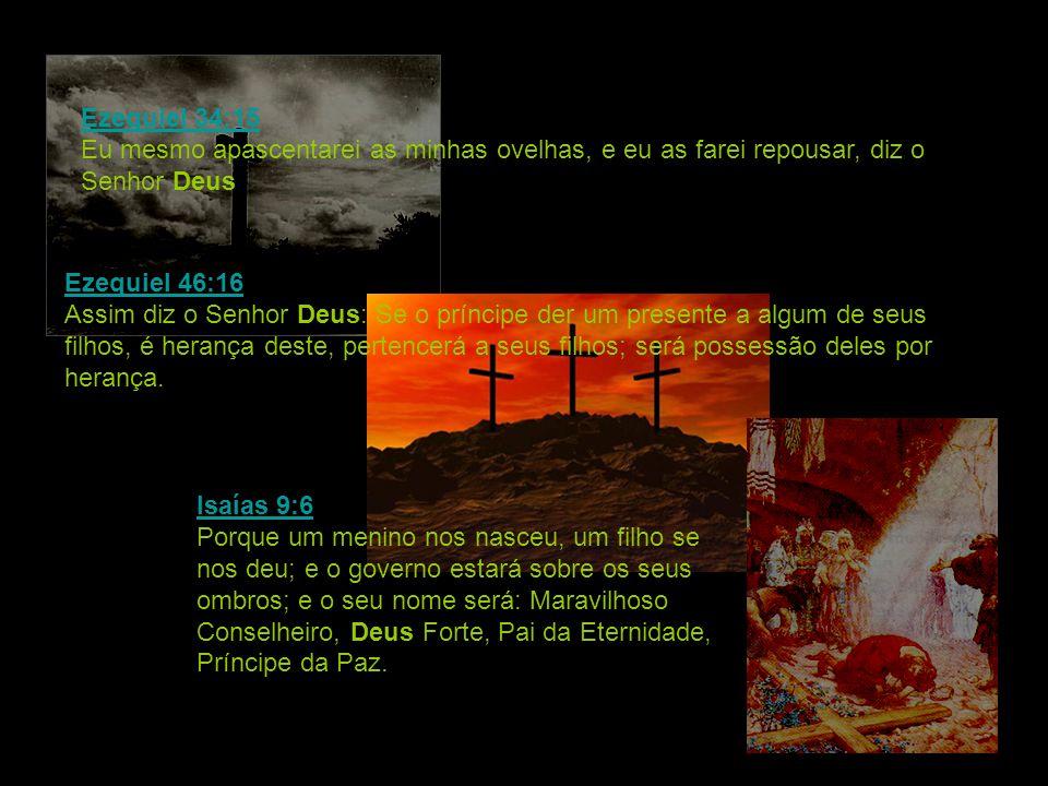 Ezequiel 34:15 Ezequiel 34:15 Eu mesmo apascentarei as minhas ovelhas, e eu as farei repousar, diz o Senhor Deus. Ezequiel 46:16 Ezequiel 46:16 Assim