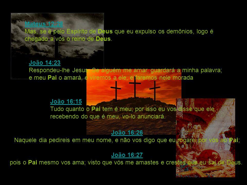 Mateus 12:28 Mateus 12:28 Mas, se é pelo Espírito de Deus que eu expulso os demônios, logo é chegado a vós o reino de Deus. João 14:23 João 14:23 Resp