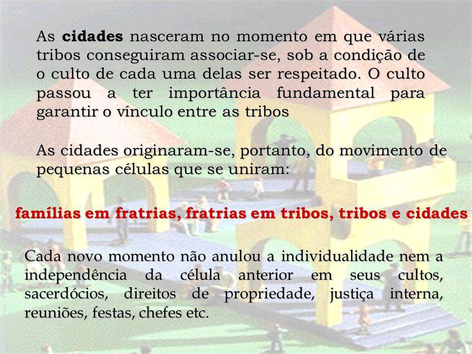 As cidades nasceram no momento em que várias tribos conseguiram associar-se, sob a condição de o culto de cada uma delas ser respeitado. O culto passo