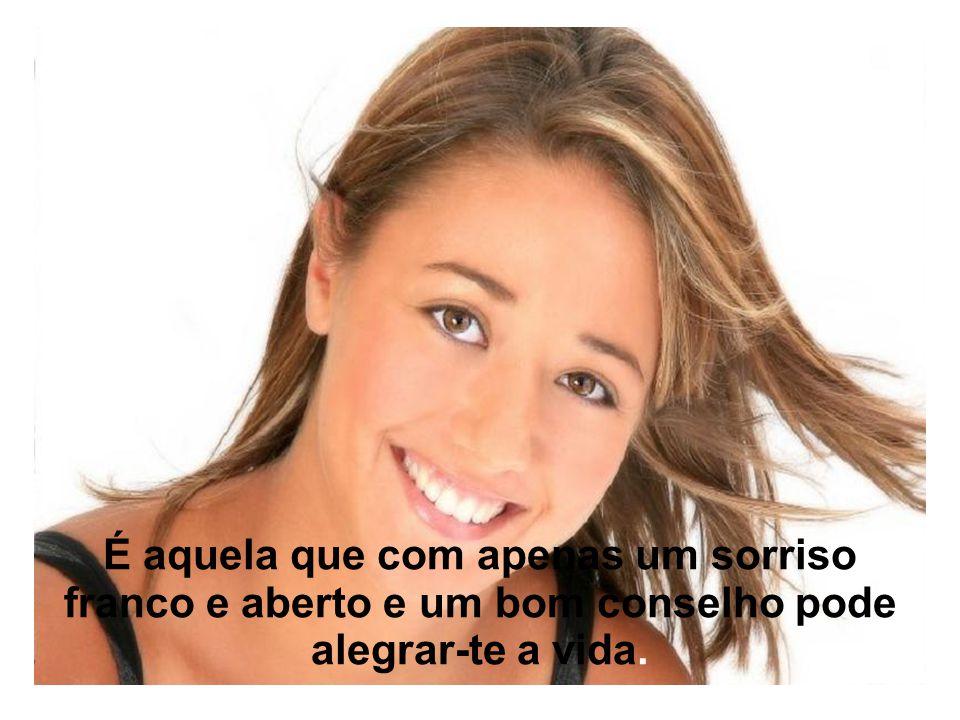 Uma mulher formosa não é a mais jovem Nem a mais frágil, nem aquela que tem a pele mais sedosa ou o cabelo mais chamativo.