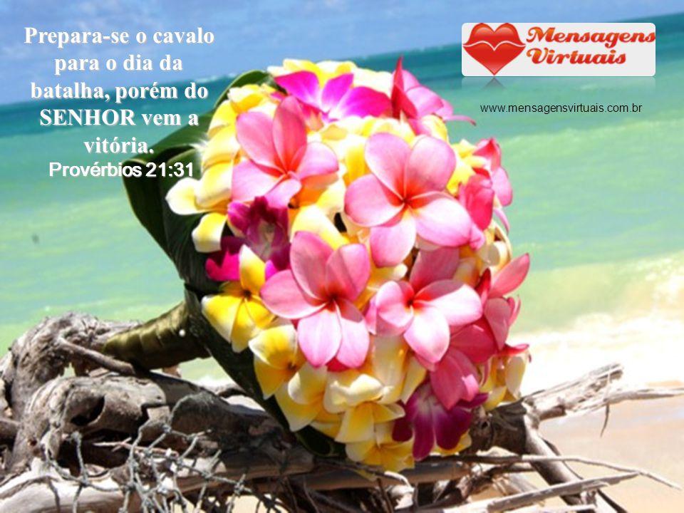 Prepara-se o cavalo para o dia da batalha, porém do SENHOR vem a vitória. Provérbios 21:31 www.mensagensvirtuais.com.br
