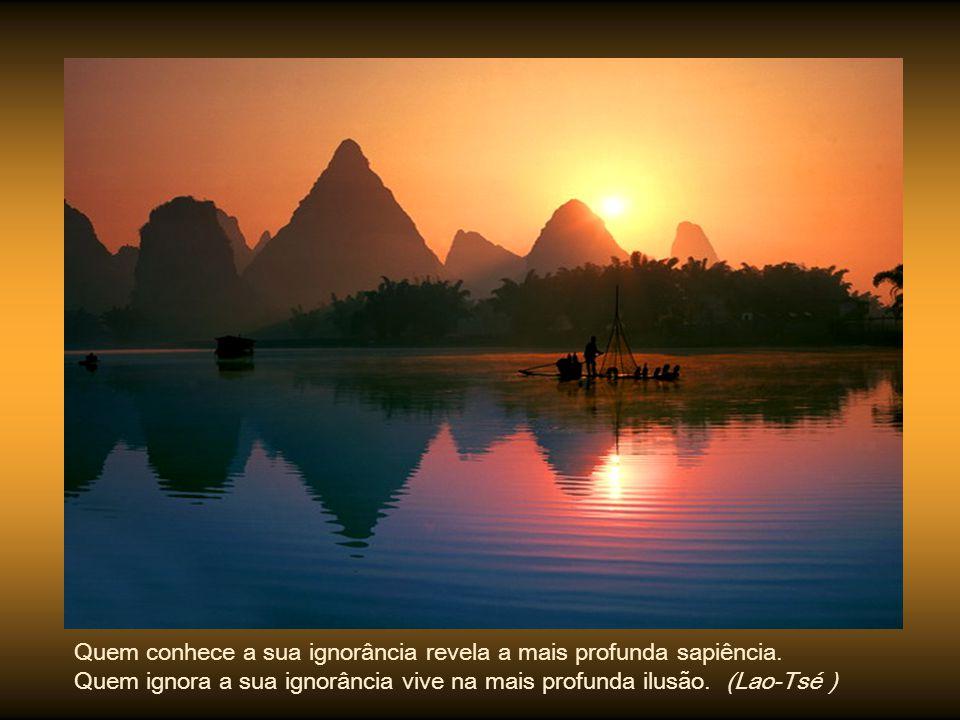 Quem conhece os outros é sábio; quem conhece a si mesmo é iluminado. (Lao-Tsé)