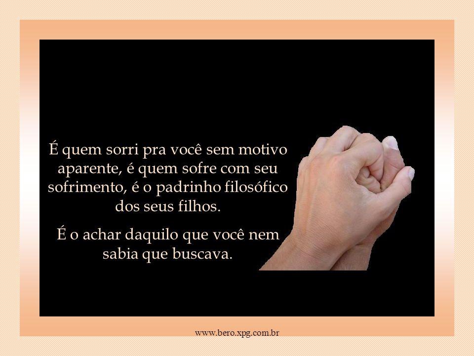 É quem tem medo, dor, náusea, cólica, gozo, igualzinho a você. É quem sabe que viver é ter história pra contar. www.bero.xpg.com.br