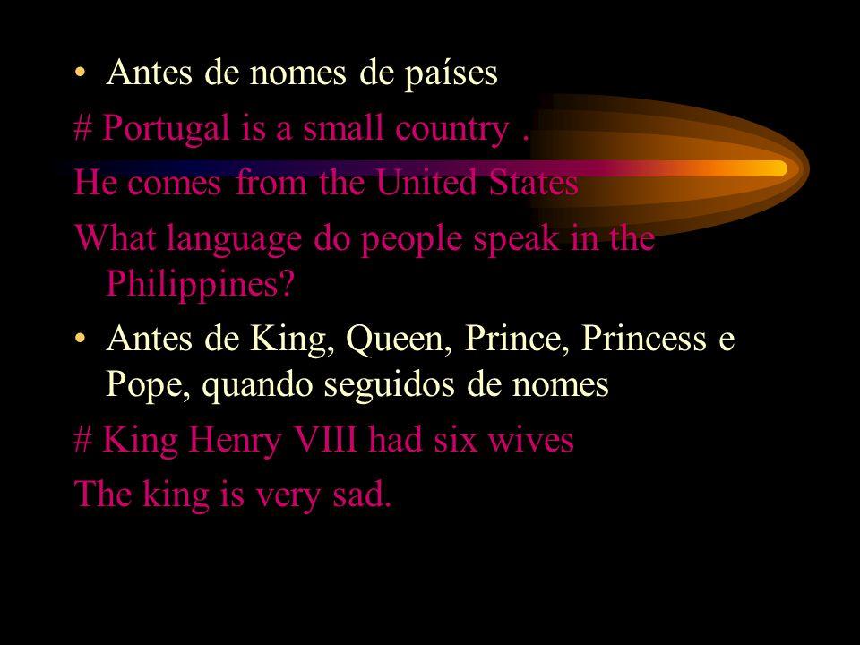 Antes de nomes de países # Portugal is a small country.