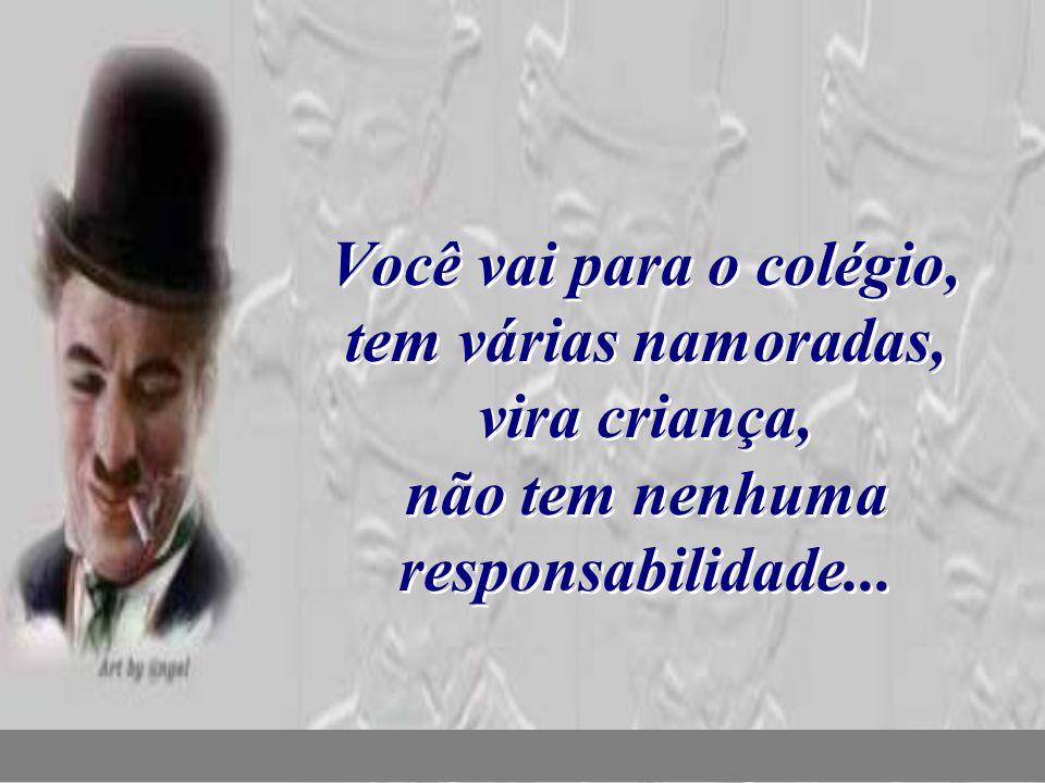 nilsonhussar@yahoo.com.br Você vai para o colégio, tem várias namoradas, vira criança, não tem nenhuma responsabilidade...