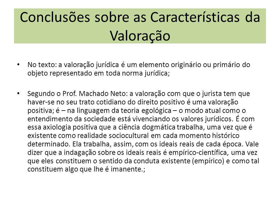 No texto: a valoração jurídica é um elemento originário ou primário do objeto representado em toda norma jurídica; Segundo o Prof. Machado Neto: a val
