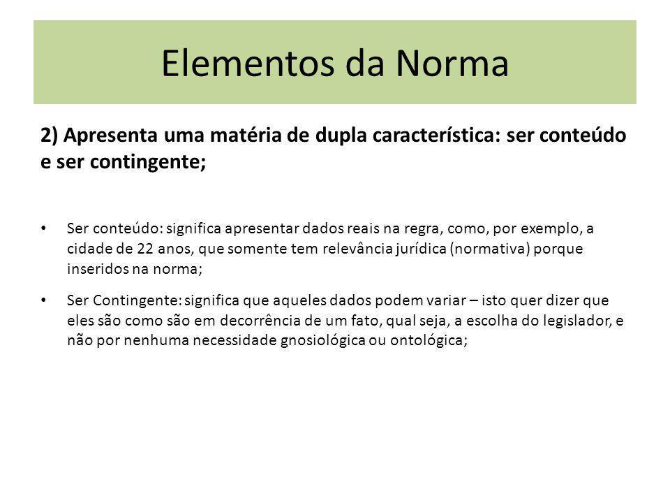 2) Apresenta uma matéria de dupla característica: ser conteúdo e ser contingente; Ser conteúdo: significa apresentar dados reais na regra, como, por e
