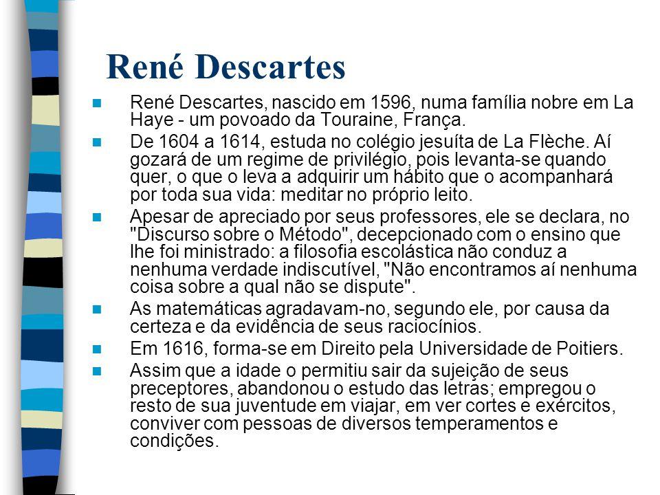 René Descartes René Descartes, nascido em 1596, numa família nobre em La Haye - um povoado da Touraine, França. De 1604 a 1614, estuda no colégio jesu