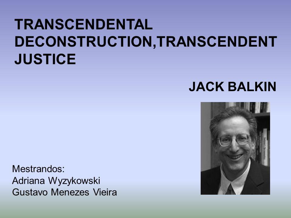 TRANSCENDENTAL DECONSTRUCTION,TRANSCENDENT JUSTICE JACK BALKIN Mestrandos: Adriana Wyzykowski Gustavo Menezes Vieira