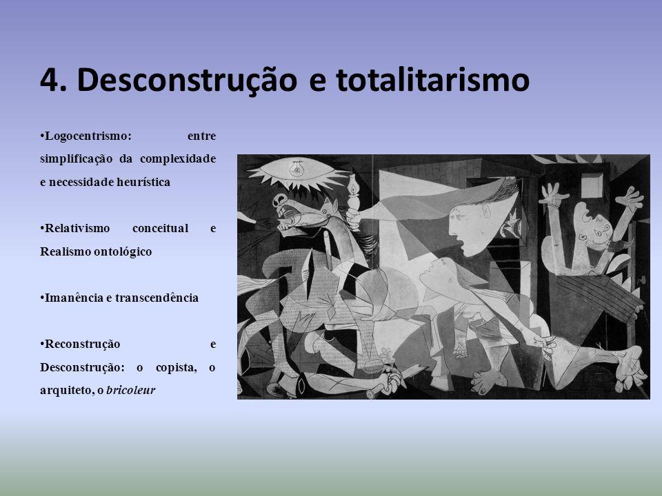 4. Desconstrução e totalitarismo Logocentrismo: entre simplificação da complexidade e necessidade heurística Relativismo conceitual e Realismo ontológ