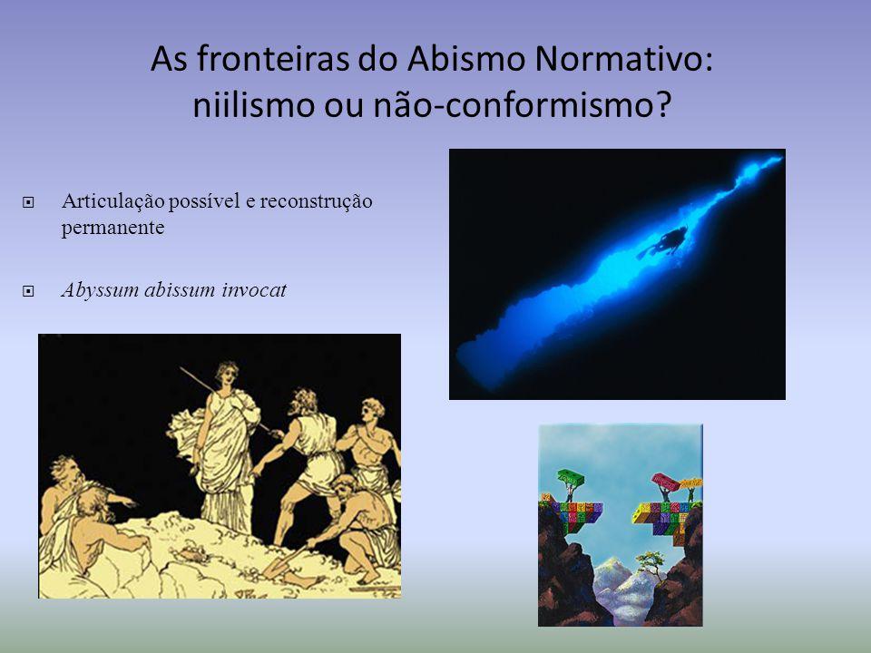 As fronteiras do Abismo Normativo: niilismo ou não-conformismo? Articulação possível e reconstrução permanente Abyssum abissum invocat