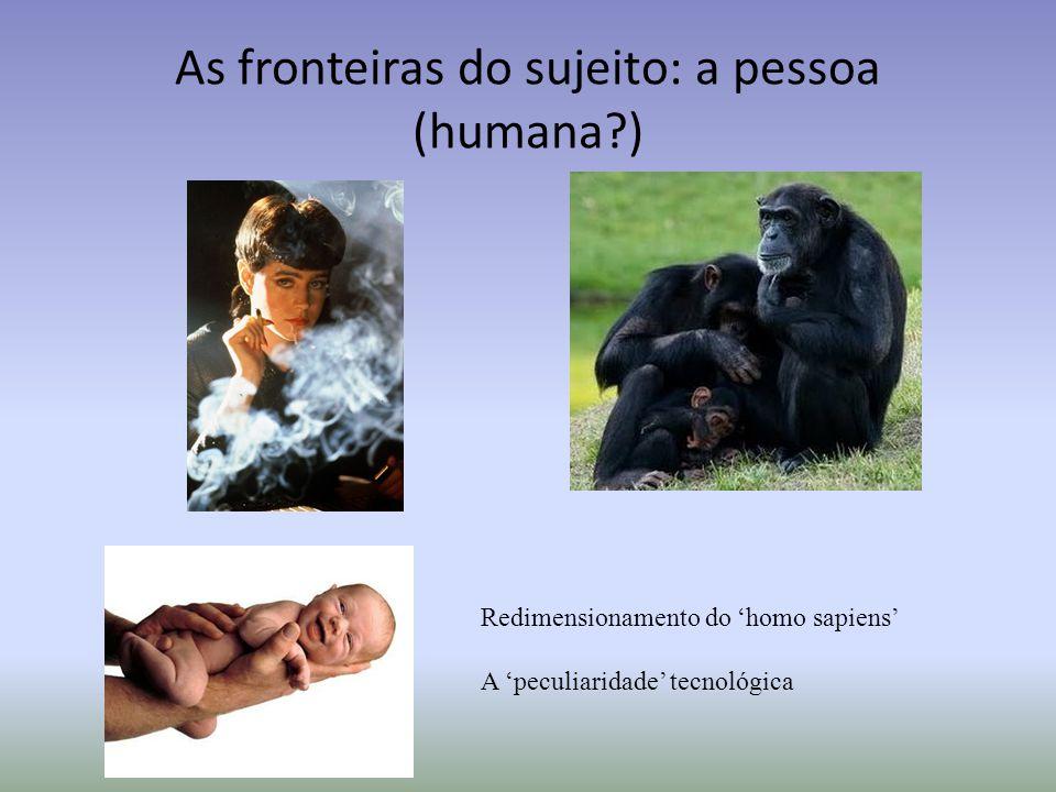 Redimensionamento do homo sapiens A peculiaridade tecnológica As fronteiras do sujeito: a pessoa (humana?)