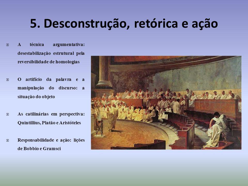 5. Desconstrução, retórica e ação A técnica argumentativa: desestabilização estrutural pela reversibilidade de homologias O artifício da palavra e a m