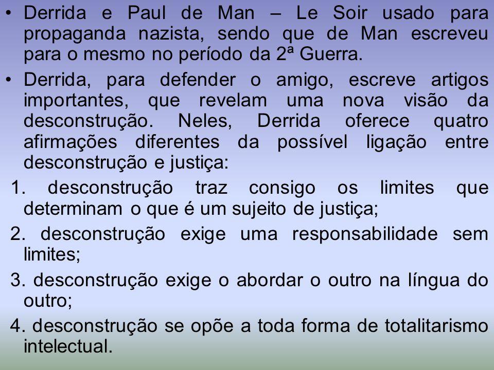 Derrida e Paul de Man – Le Soir usado para propaganda nazista, sendo que de Man escreveu para o mesmo no período da 2ª Guerra. Derrida, para defender