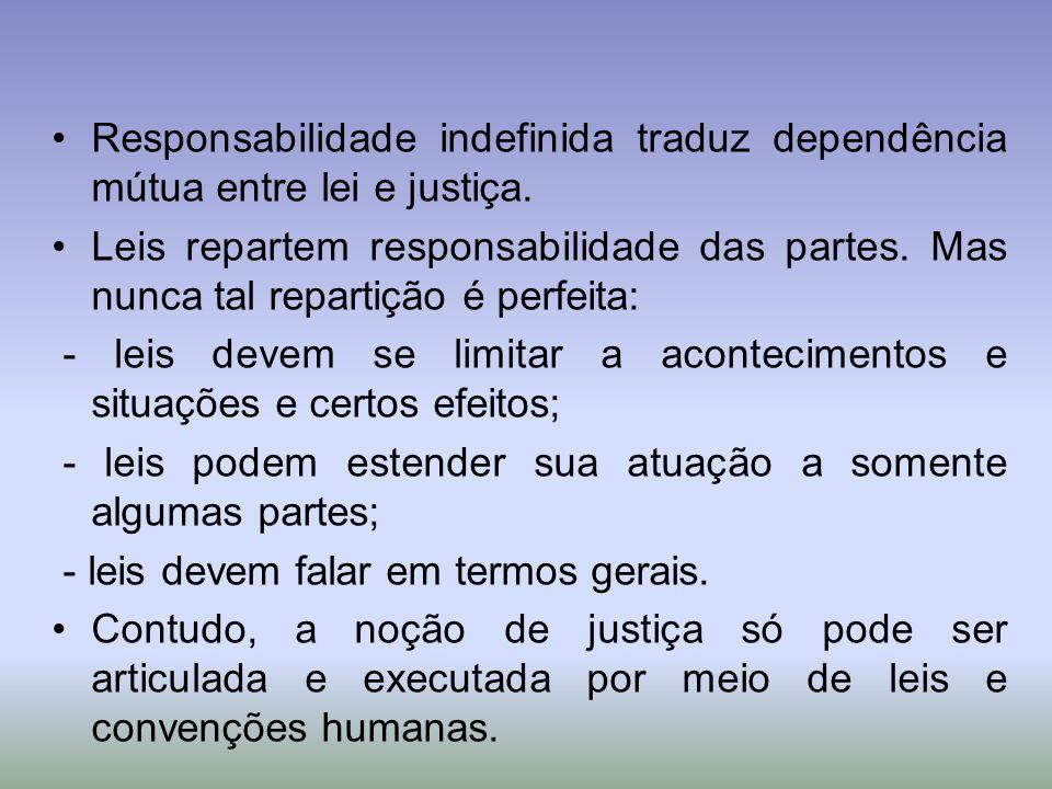 Responsabilidade indefinida traduz dependência mútua entre lei e justiça. Leis repartem responsabilidade das partes. Mas nunca tal repartição é perfei