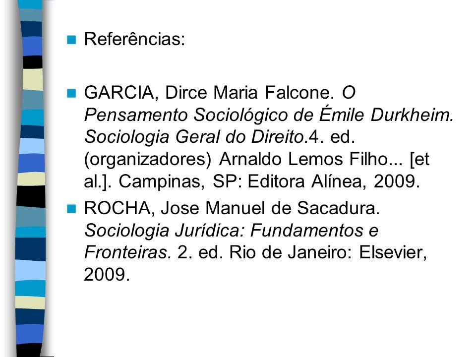 Referências: GARCIA, Dirce Maria Falcone.O Pensamento Sociológico de Émile Durkheim.
