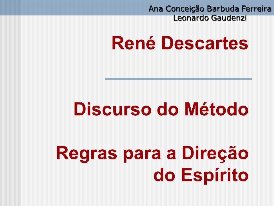 René Descartes Discurso do Método Regras para a Direção do Espírito Ana Conceição Barbuda Ferreira Leonardo Gaudenzi