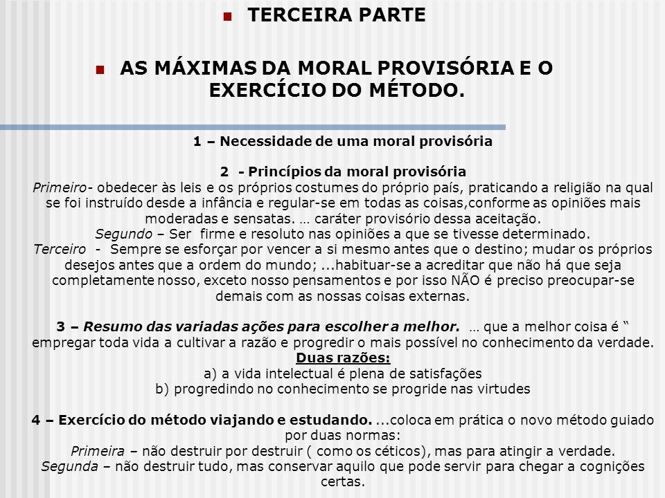 TERCEIRA PARTE AS MÁXIMAS DA MORAL PROVISÓRIA E O EXERCÍCIO DO MÉTODO. 1 – Necessidade de uma moral provisória 2 - Princípios da moral provisória Prim