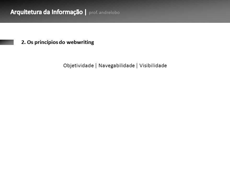 2. Os princípios do webwriting Objetividade   Navegabilidade   Visibilidade
