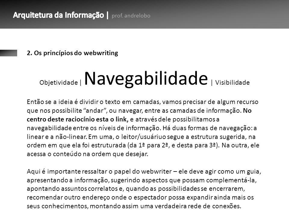 2. Os princípios do webwriting Então se a ideia é dividir o texto em camadas, vamos precisar de algum recurso que nos possibilite andar, ou navegar, e