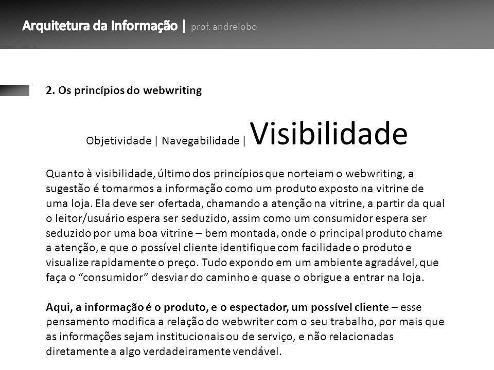 2. Os princípios do webwriting Quanto à visibilidade, último dos princípios que norteiam o webwriting, a sugestão é tomarmos a informação como um prod