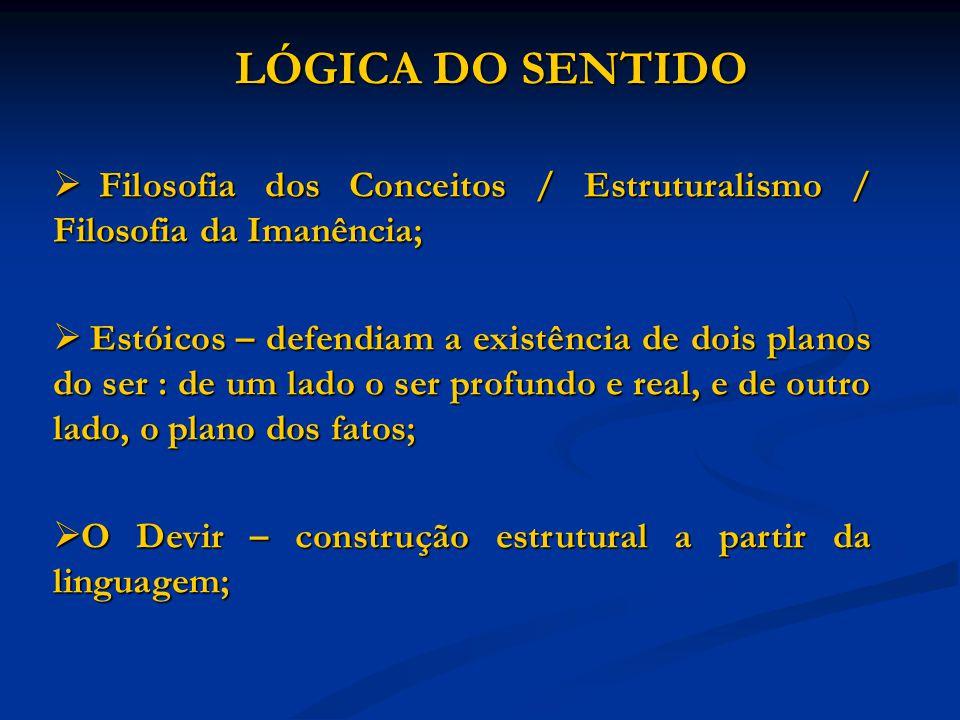 LÓGICA DO SENTIDO LÓGICA DO SENTIDO Filosofia dos Conceitos / Estruturalismo / Filosofia da Imanência; Filosofia dos Conceitos / Estruturalismo / Filo