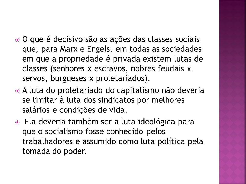 O que é decisivo são as ações das classes sociais que, para Marx e Engels, em todas as sociedades em que a propriedade é privada existem lutas de clas