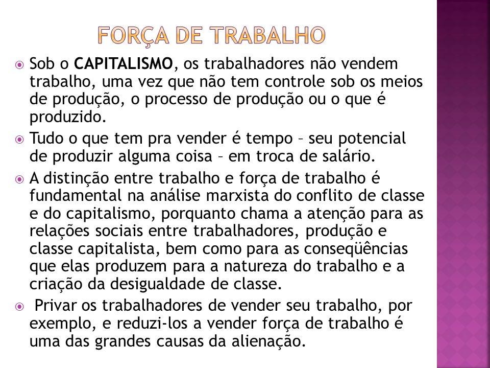 Sob o CAPITALISMO, os trabalhadores não vendem trabalho, uma vez que não tem controle sob os meios de produção, o processo de produção ou o que é prod