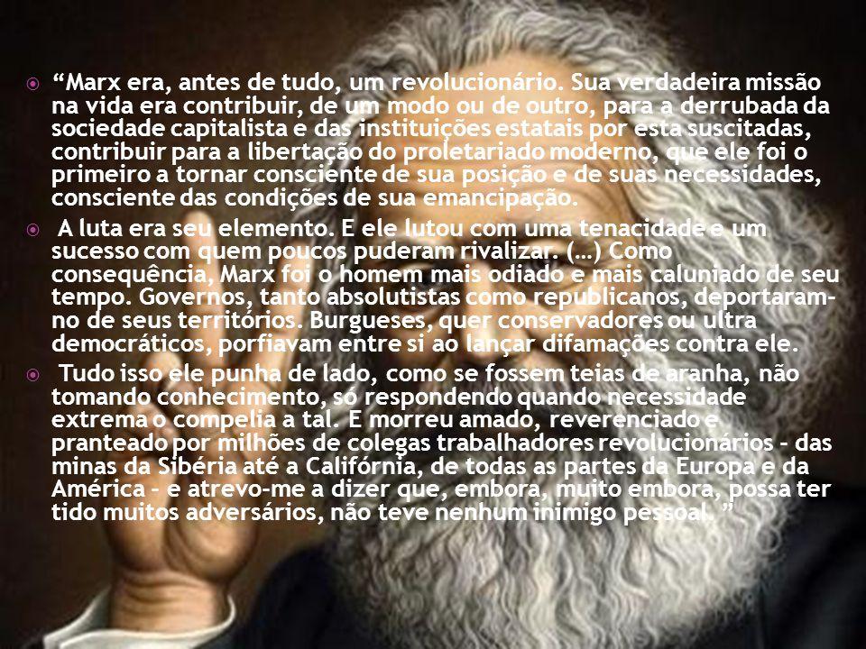 Marx era, antes de tudo, um revolucionário. Sua verdadeira missão na vida era contribuir, de um modo ou de outro, para a derrubada da sociedade capita