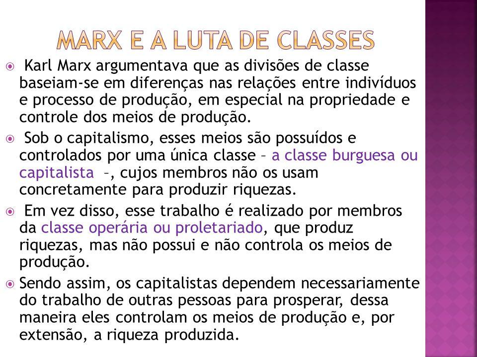 Karl Marx argumentava que as divisões de classe baseiam-se em diferenças nas relações entre indivíduos e processo de produção, em especial na propriedade e controle dos meios de produção.