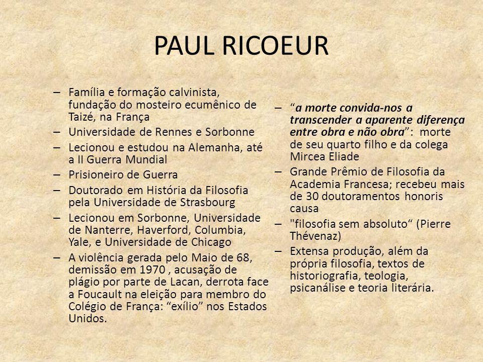 PAUL RICOEUR – Família e formação calvinista, fundação do mosteiro ecumênico de Taizé, na França – Universidade de Rennes e Sorbonne – Lecionou e estu